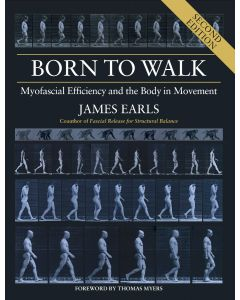 Born to Walk: Myofascial Efficiency and the Body in Movement - second edition
