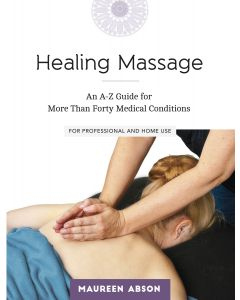 Healing Massage - An A-Z Guide for More Than Forty Medical Conditions